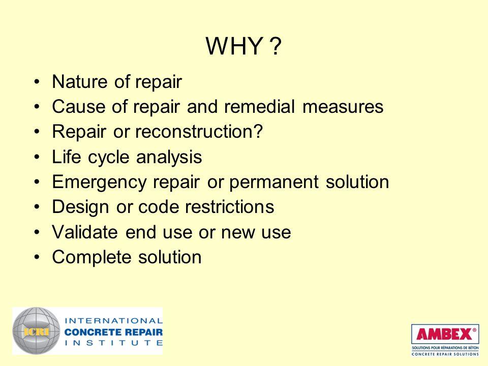 WHY . Nature of repair Cause of repair and remedial measures Repair or reconstruction.