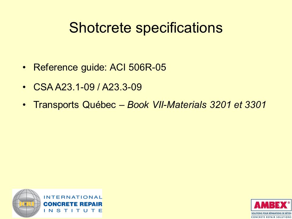 Shotcrete specifications Reference guide: ACI 506R-05 CSA A23.1-09 / A23.3-09 Transports Québec – Book VII-Materials 3201 et 3301