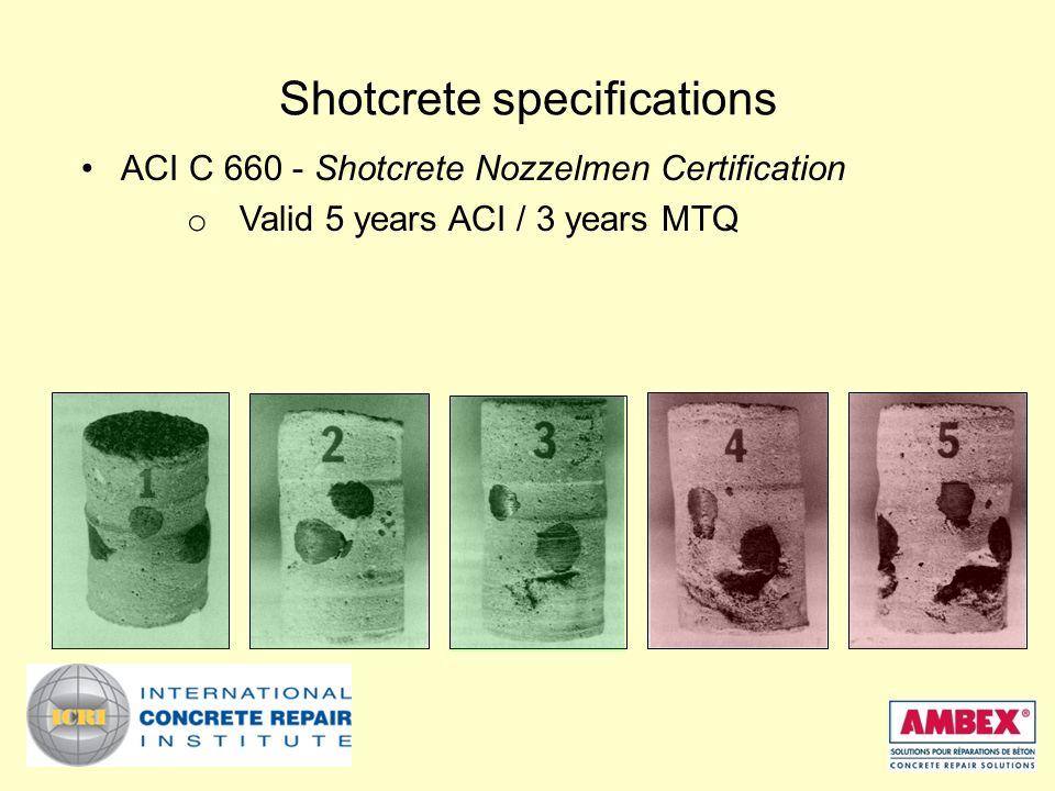 Shotcrete specifications ACI C 660 - Shotcrete Nozzelmen Certification o Valid 5 years ACI / 3 years MTQ