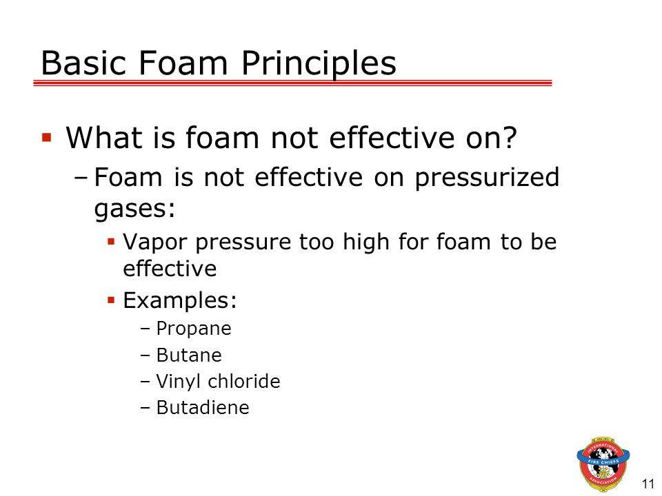 11 Basic Foam Principles  What is foam not effective on.