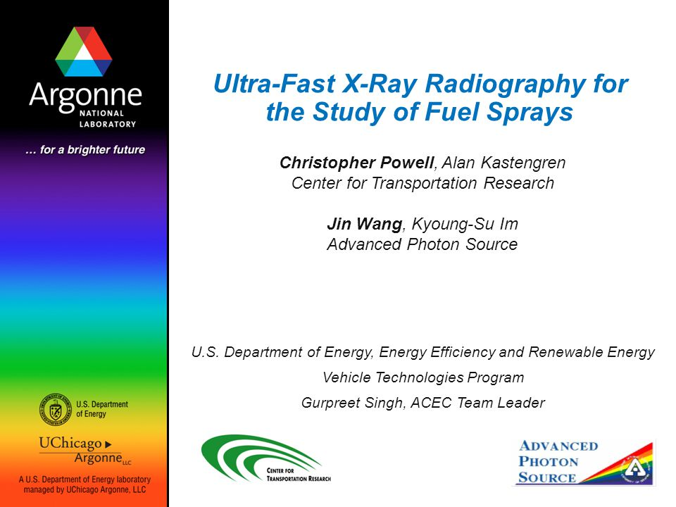 Ultra-Fast X-Ray Radiography for the Study of Fuel Sprays U.S. Department of Energy, Energy Efficiency and Renewable Energy Vehicle Technologies Progr