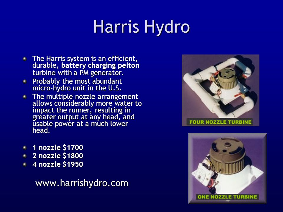 Harris Hydro The Harris system is an efficient, durable, battery charging pelton turbine with a PM generator. Probably the most abundant micro-hydro u