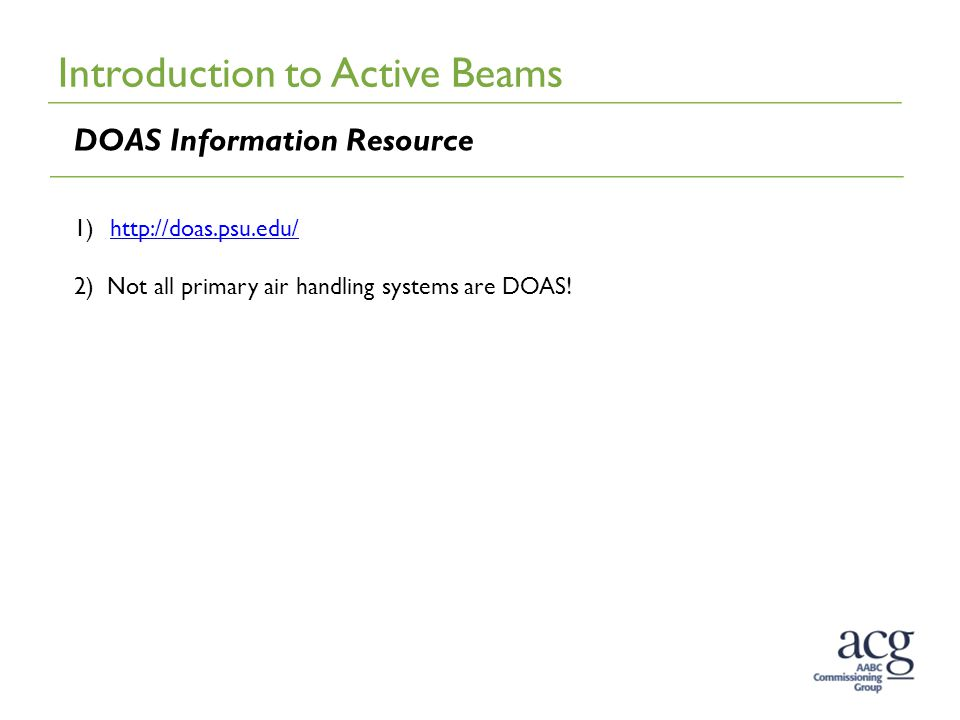 Introduction to Active Beams DOAS Information Resource 1)http://doas.psu.edu/http://doas.psu.edu/ 2) Not all primary air handling systems are DOAS!