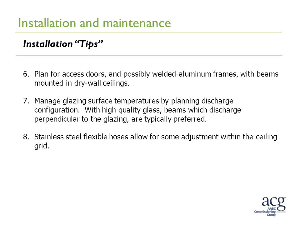 Installation and maintenance Installation Tips 6.Plan for access doors, and possibly welded-aluminum frames, with beams mounted in dry-wall ceilings.
