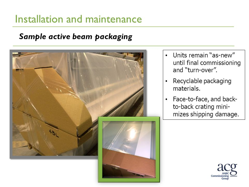 Installation and maintenance Sample active beam packaging Units remain as-new until final commissioning and turn-over .
