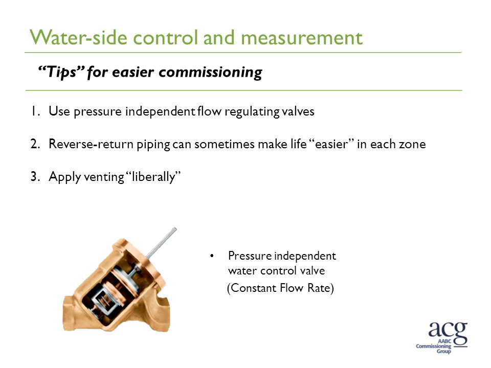 """Water-side control and measurement """"Tips"""" for easier commissioning 1.Use pressure independent flow regulating valves 2.Reverse-return piping can somet"""
