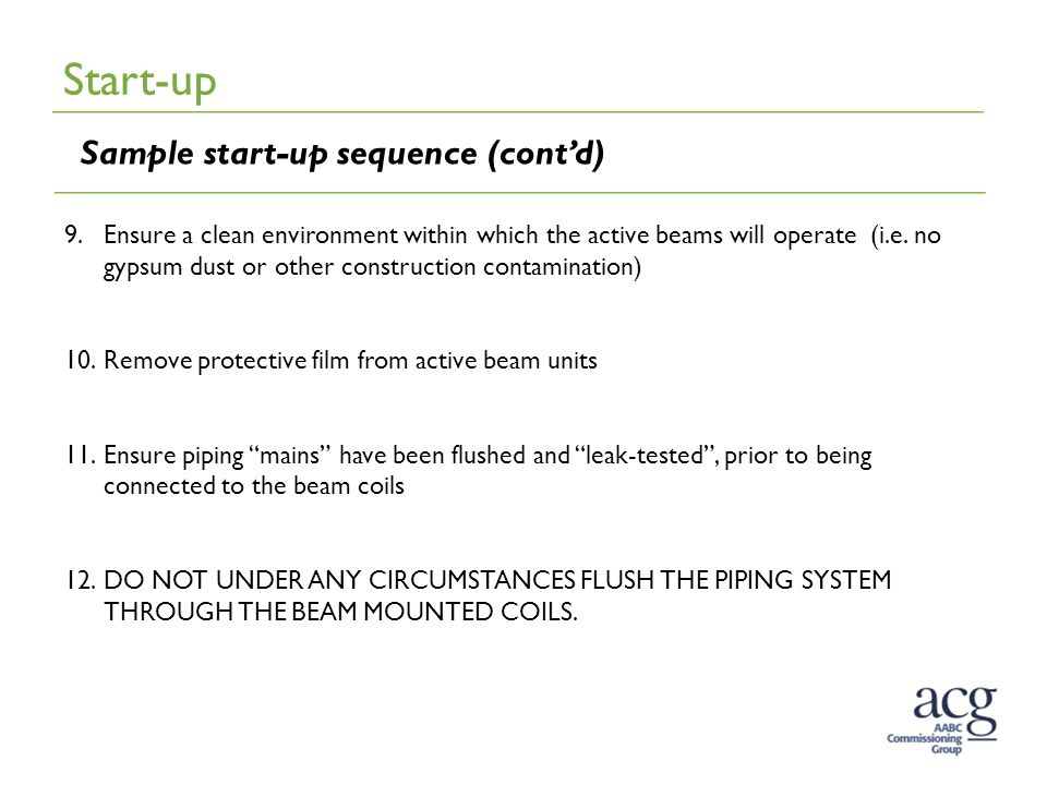 Start-up Sample start-up sequence (cont'd) 9.Ensure a clean environment within which the active beams will operate (i.e.