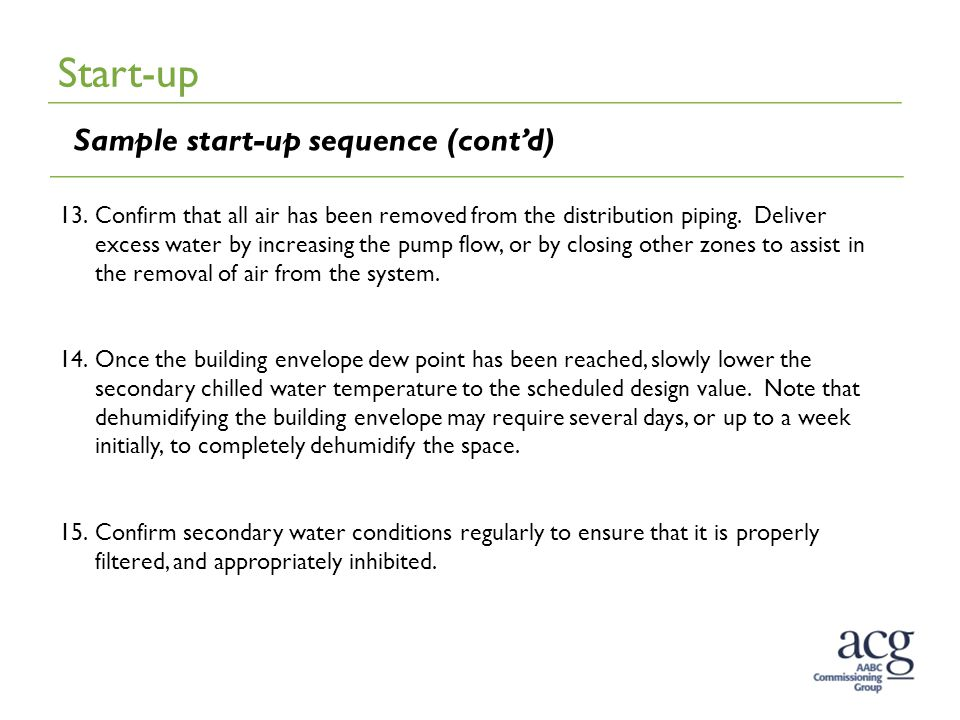 Start-up Sample start-up sequence (cont'd) 13.Confirm that all air has been removed from the distribution piping. Deliver excess water by increasing t