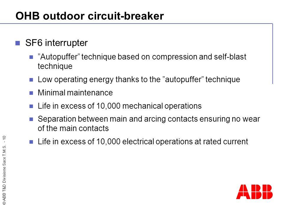 "© ABB T&D Divisione Sace T.M.S. - 10 OHB outdoor circuit-breaker SF6 interrupter ""Autopuffer"" technique based on compression and self-blast technique"