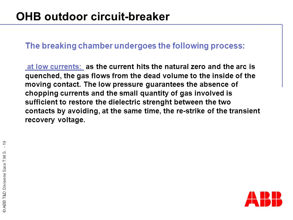 © ABB T&D Divisione Sace T.M.S. - 19 OHB outdoor circuit-breaker The breaking chamber undergoes the following process: at low currents: as the current