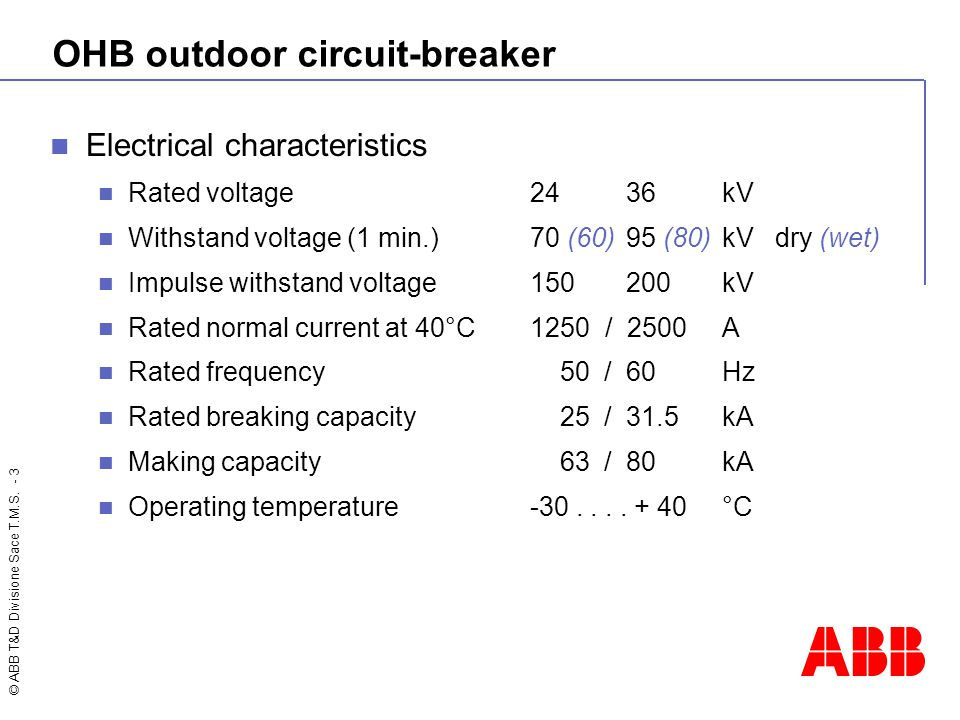 © ABB T&D Divisione Sace T.M.S. - 3 OHB outdoor circuit-breaker Electrical characteristics Rated voltage2436kV Withstand voltage (1 min.)70 (60)95 (80