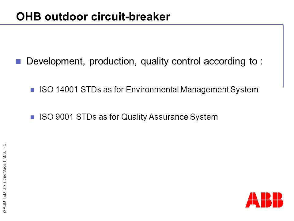 © ABB T&D Divisione Sace T.M.S. - 5 OHB outdoor circuit-breaker Development, production, quality control according to : ISO 14001 STDs as for Environm