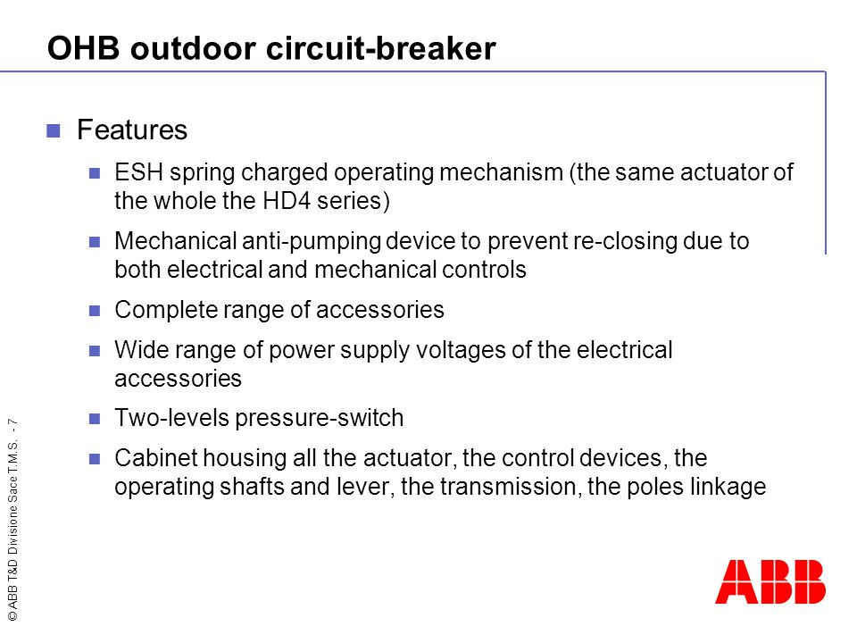 © ABB T&D Divisione Sace T.M.S. - 7 OHB outdoor circuit-breaker Features ESH spring charged operating mechanism (the same actuator of the whole the HD