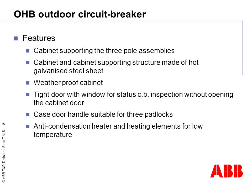 © ABB T&D Divisione Sace T.M.S. - 8 OHB outdoor circuit-breaker Features Cabinet supporting the three pole assemblies Cabinet and cabinet supporting s