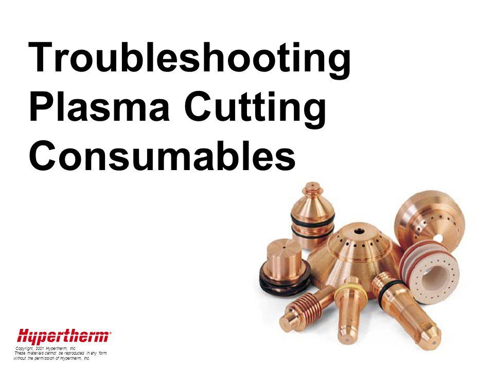 Troubleshooting Plasma Cutting Consumables Copyright, 2001 Hypertherm, Inc.