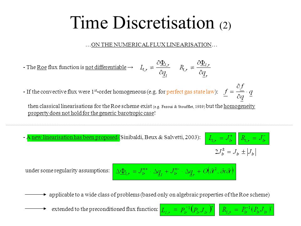 Time Discretisation (2) …ON THE NUMERICAL FLUX LINEARISATION… - The Roe flux function is not differentiable → - If the convective flux were 1 st -order homogeneous (e.g.