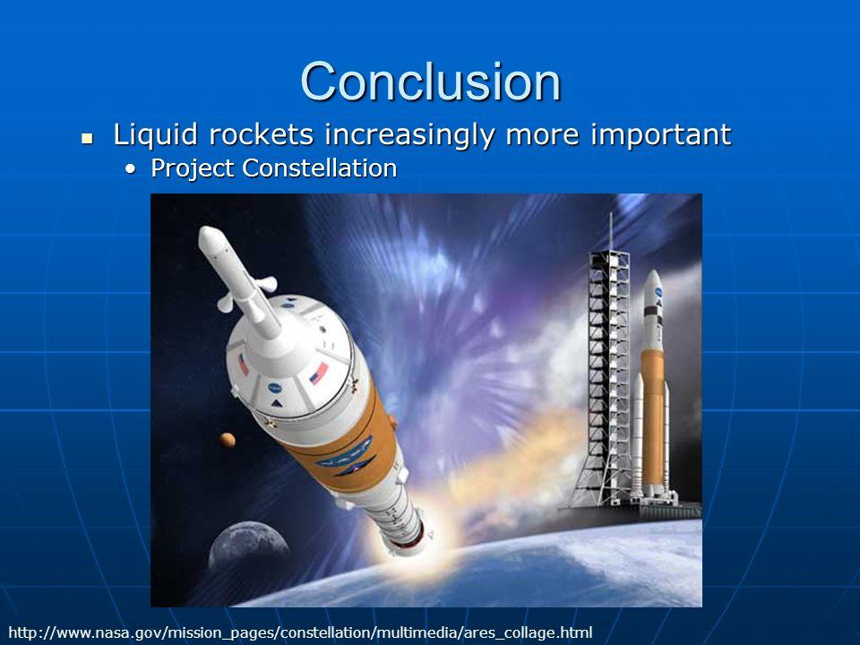 Conclusion Liquid rockets increasingly more important Liquid rockets increasingly more important Project ConstellationProject Constellation http://www
