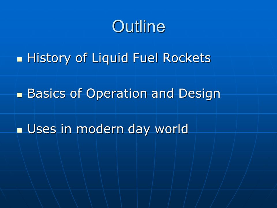 Outline History of Liquid Fuel Rockets History of Liquid Fuel Rockets Basics of Operation and Design Basics of Operation and Design Uses in modern day