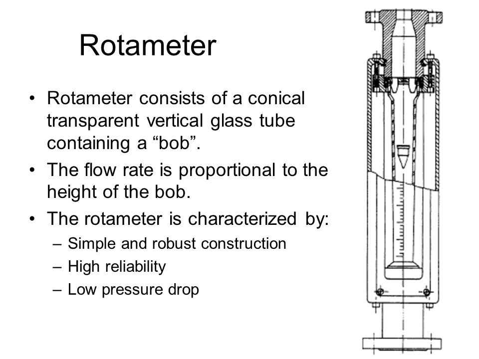 """Rotameter Rotameter consists of a conical transparent vertical glass tube containing a """"bob"""". The flow rate is proportional to the height of the bob."""