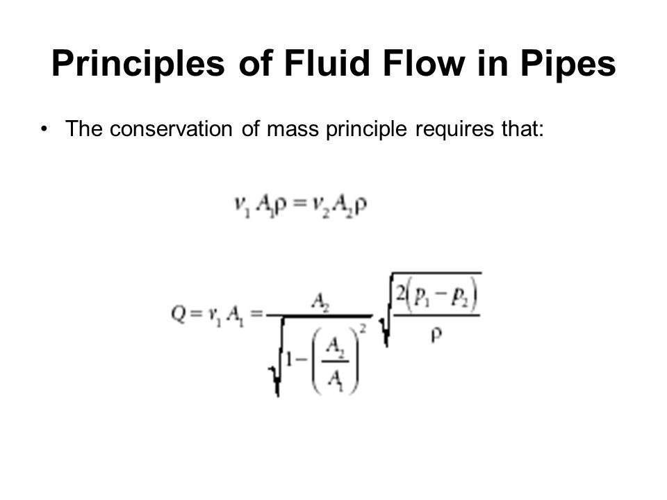 Principles of Fluid Flow in Pipes The conservation of mass principle requires that: