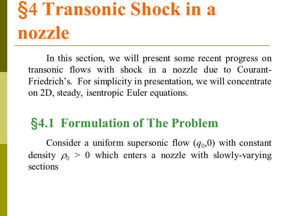 §4 Transonic Shock in a nozzle In this section, we will present some recent progress on transonic flows with shock in a nozzle due to Courant- Friedrich's.