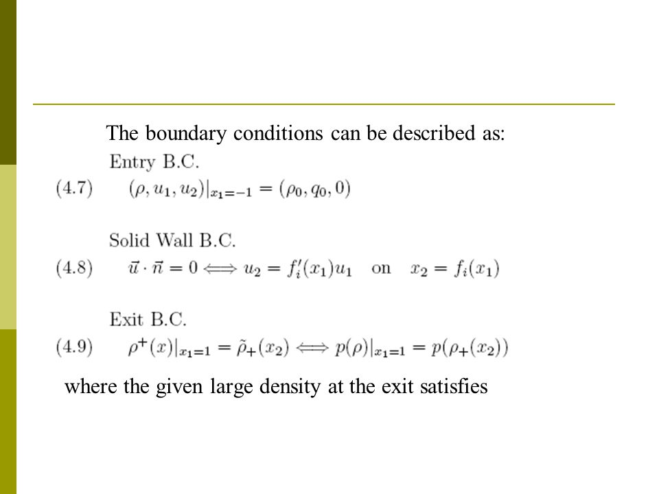 The boundary conditions can be described as: where the given large density at the exit satisfies