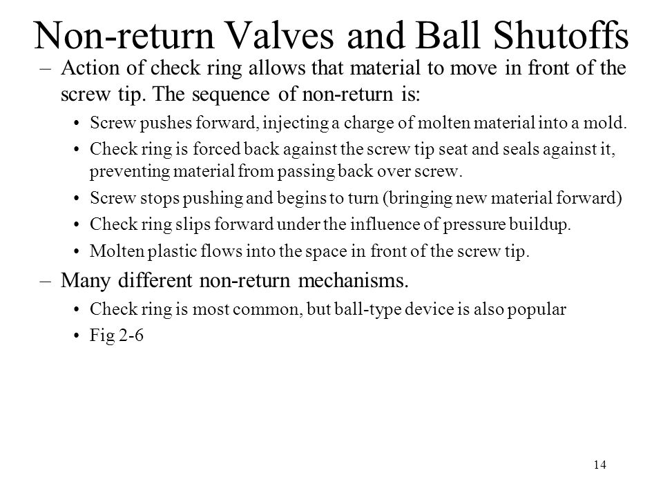14 Non-return Valves and Ball Shutoffs –Action of check ring allows that material to move in front of the screw tip.