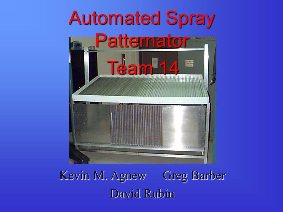 Automated Spray Patternator Kevin M. Agnew Greg Barber David Rubin Team 14