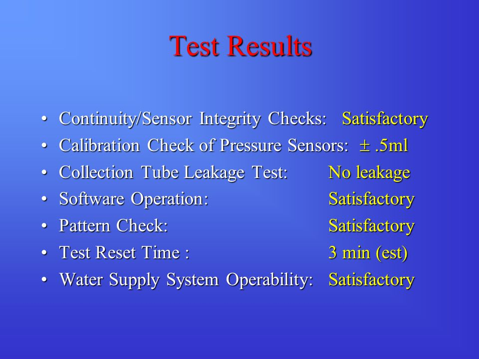 Test Results Continuity/Sensor Integrity Checks: SatisfactoryContinuity/Sensor Integrity Checks: Satisfactory Calibration Check of Pressure Sensors: 