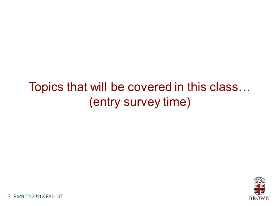 Topics that will be covered in this class… (entry survey time)