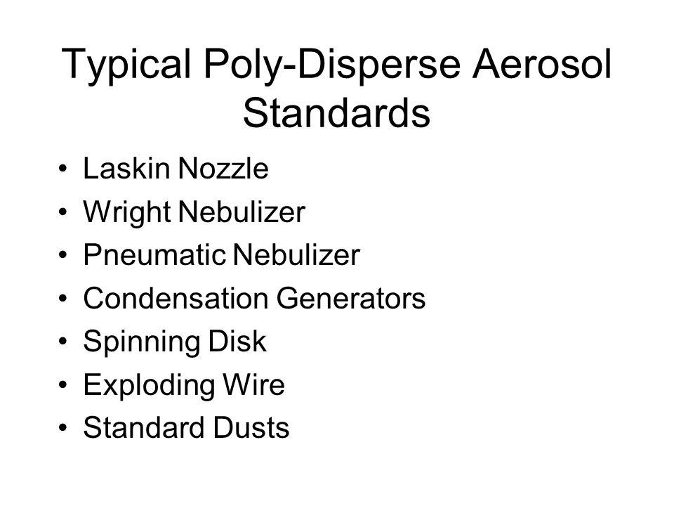Typical Poly-Disperse Aerosol Standards Laskin Nozzle Wright Nebulizer Pneumatic Nebulizer Condensation Generators Spinning Disk Exploding Wire Standa