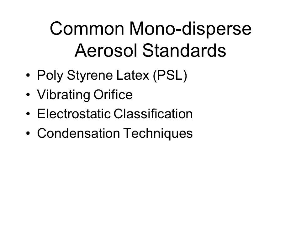 Common Mono-disperse Aerosol Standards Poly Styrene Latex (PSL) Vibrating Orifice Electrostatic Classification Condensation Techniques