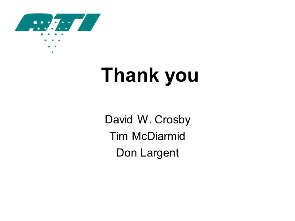 Thank you David W. Crosby Tim McDiarmid Don Largent Your logo here. Important: Logo only on FIRST and LAST slides.