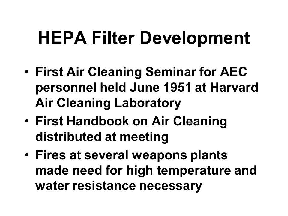 HEPA Filter Development First Air Cleaning Seminar for AEC personnel held June 1951 at Harvard Air Cleaning Laboratory First Handbook on Air Cleaning