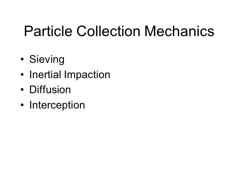 Particle Collection Mechanics Sieving Inertial Impaction Diffusion Interception