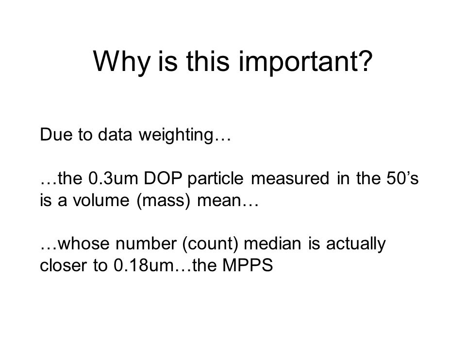 Why is this important? Due to data weighting… …the 0.3um DOP particle measured in the 50's is a volume (mass) mean… …whose number (count) median is ac