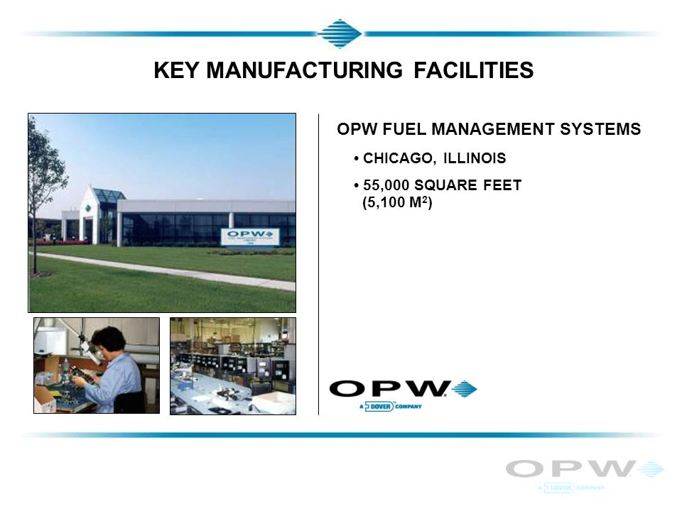 KEY MANUFACTURING FACILITIES OPW FUEL MANAGEMENT SYSTEMS CHICAGO, ILLINOIS 55,000 SQUARE FEET (5,100 M 2 )