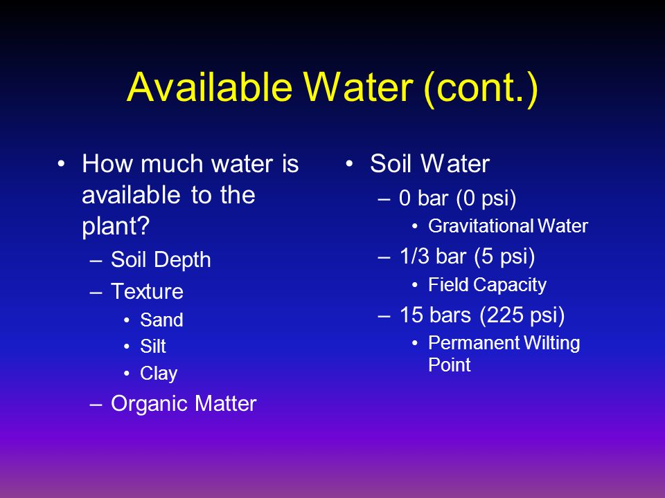 Available Water (cont.) How much water is available to the plant.