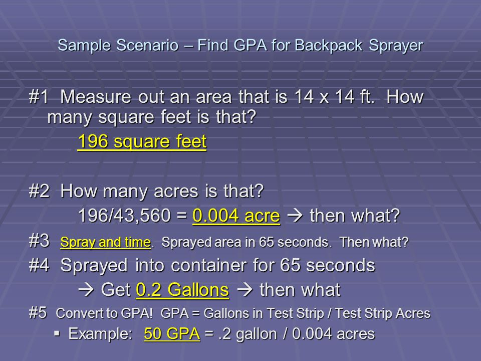 Sample Scenario – Find GPA for Backpack Sprayer #1 Measure out an area that is 14 x 14 ft.