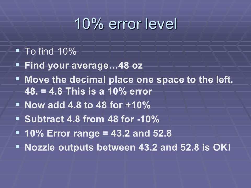10% error level   To find 10%   Find your average…48 oz   Move the decimal place one space to the left.