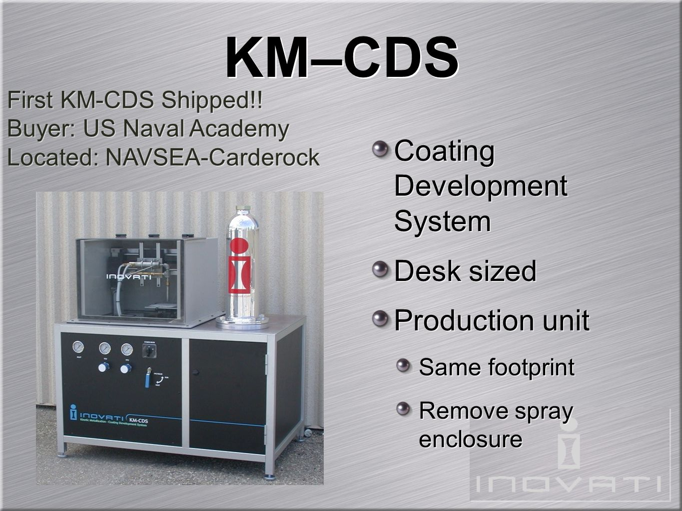 Coating Development System Desk sized Production unit Same footprint Remove spray enclosure Coating Development System Desk sized Production unit Same footprint Remove spray enclosure KM–CDS First KM-CDS Shipped!.