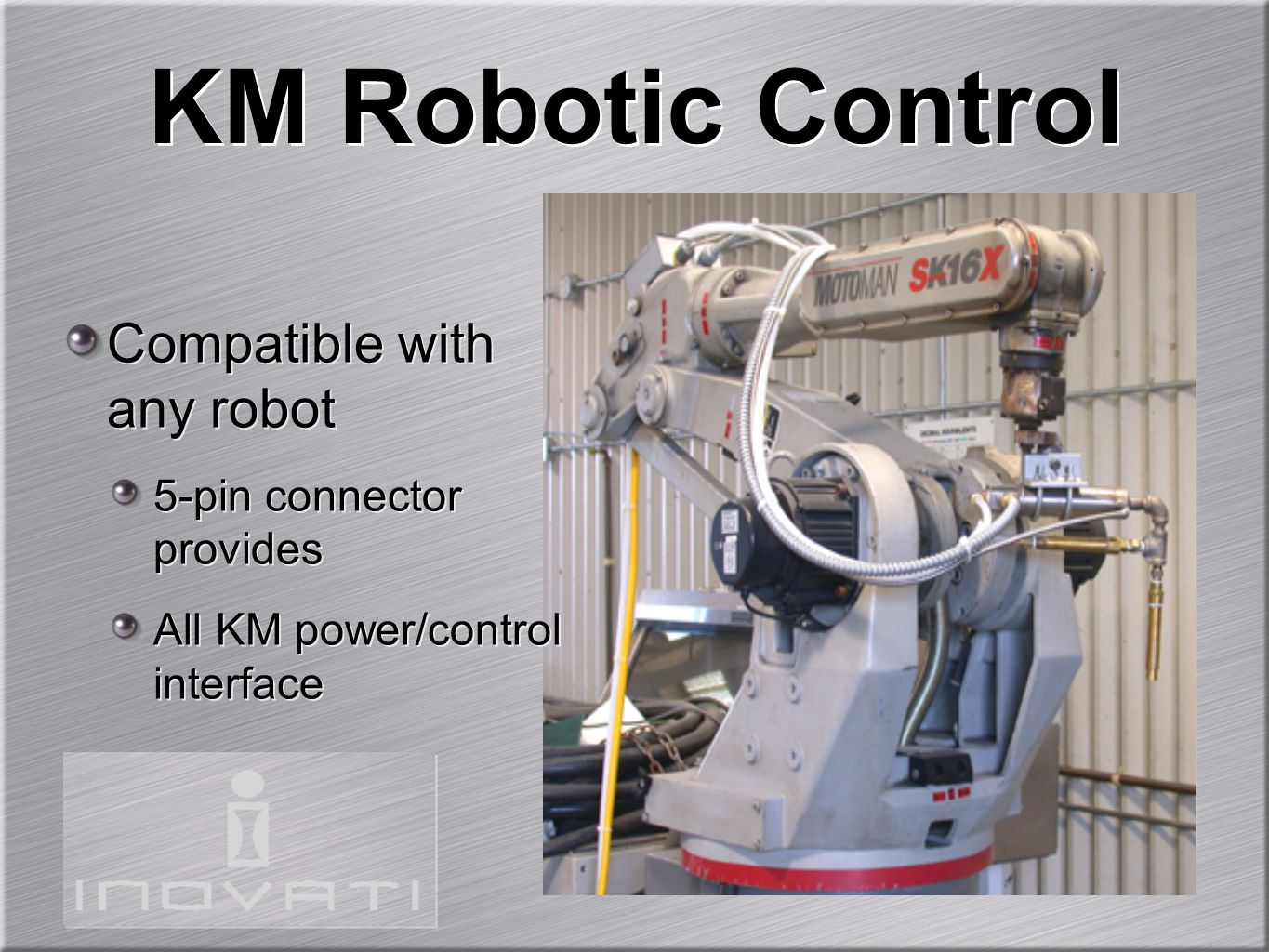 Compatible with any robot 5-pin connector provides All KM power/control interface Compatible with any robot 5-pin connector provides All KM power/control interface KM Robotic Control