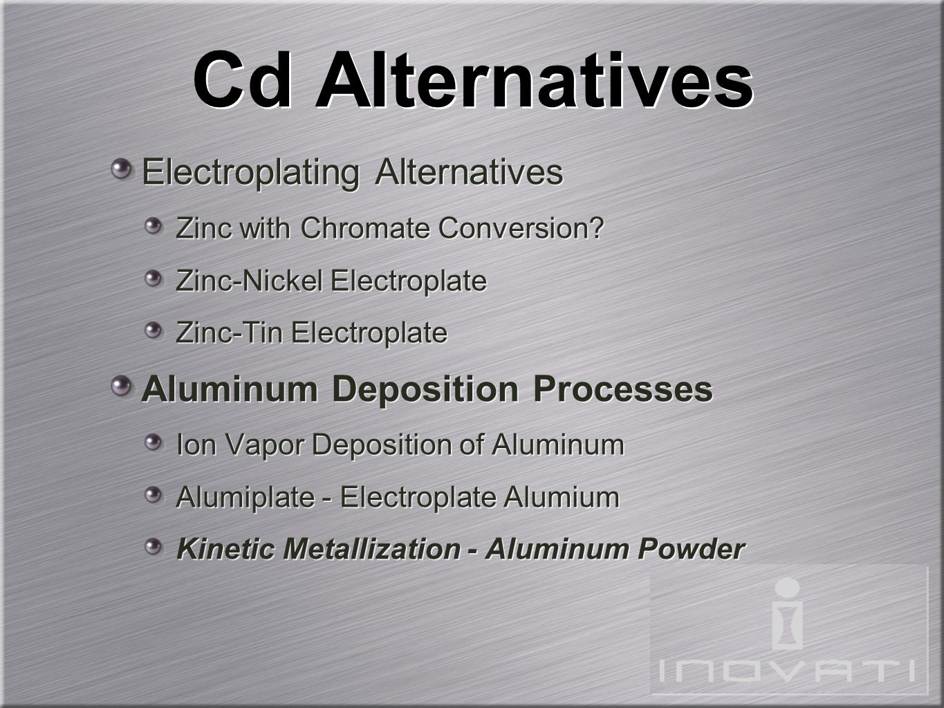 Cd Alternatives Electroplating Alternatives Zinc with Chromate Conversion.