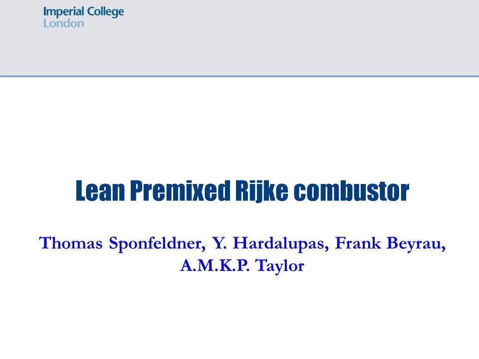 Lean Premixed Rijke combustor Thomas Sponfeldner, Y. Hardalupas, Frank Beyrau, A.M.K.P. Taylor