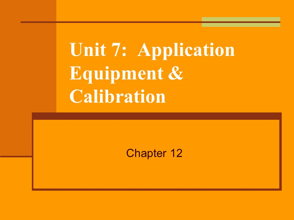 Unit 7: Application Equipment & Calibration Rectangle: Length * width Square feet Divide by 43,560 to get acre 400 ft long 200 ft wide Area = 80,000 ft 2 (400 * 200) Acre = 80,000 ft 2 / 43,560 ft 2 = 1.84 acres