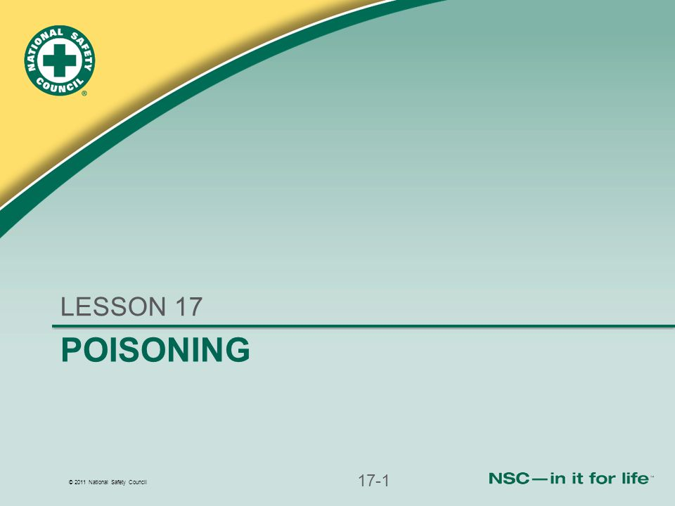 © 2011 National Safety Council POISONING LESSON 17 17-1