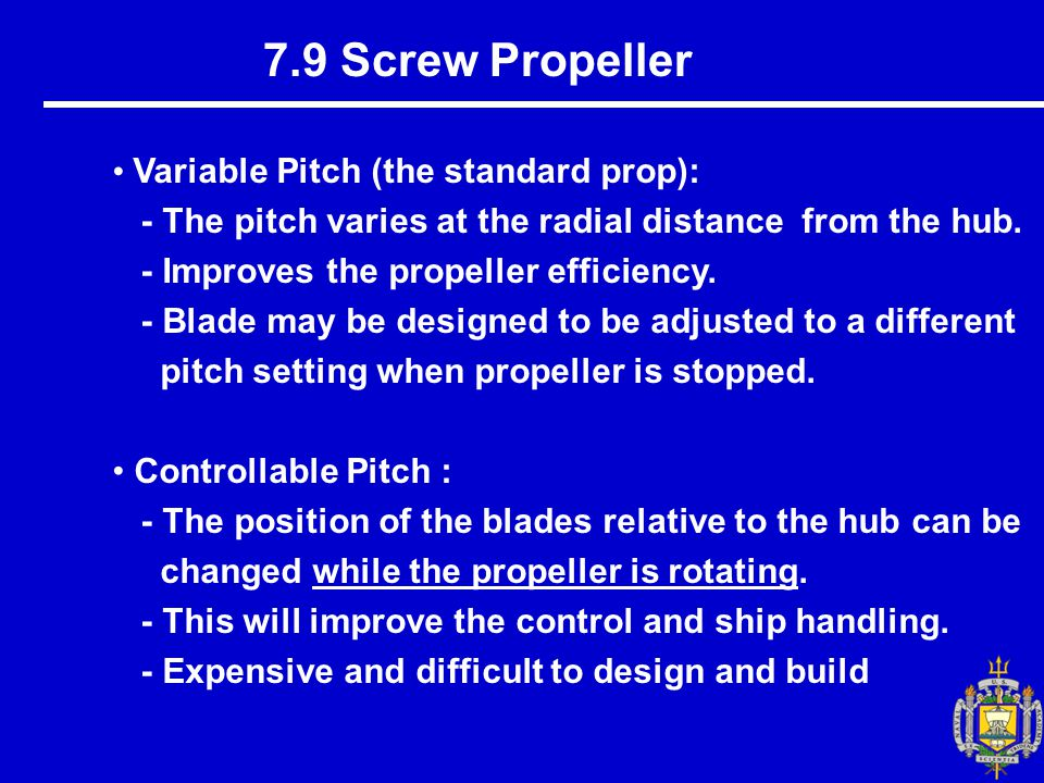 7.9 Screw Propeller Variable Pitch (the standard prop): - The pitch varies at the radial distance from the hub.