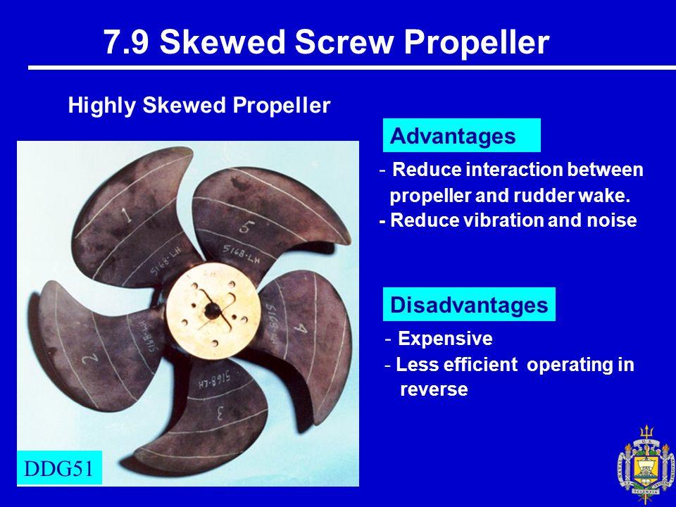 7.9 Skewed Screw Propeller Highly Skewed Propeller DDG51 - Reduce interaction between propeller and rudder wake.