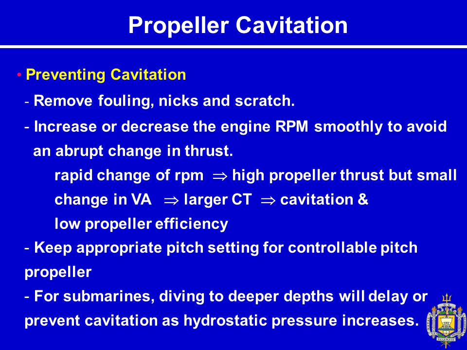 Preventing Cavitation - Remove fouling, nicks and scratch.