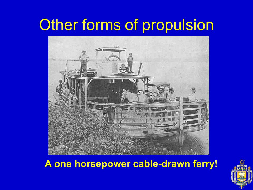 Other forms of propulsion A one horsepower cable-drawn ferry!